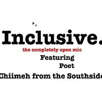 White background and words in black saying inclusive the completely open mic featuring poet Chiimeh from the Southside