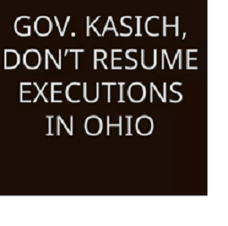 Black background with white letters saying Gov Kasich don't resume executions in Ohio