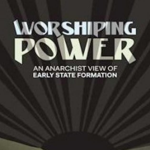 Cover of a book, the background is like a sun with rays spreading out but is black and gray. Words in white say Worshipping Power, an anarachist view of early state formation
