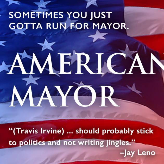 Red white and blue American flag in the background and words Sometimes You Just have to run for Mayor, American Mayor