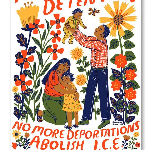 Colorful drawing of mother hugging child and father holding up a baby surrounded by flowers and the words No More Deportations Abolish ICE