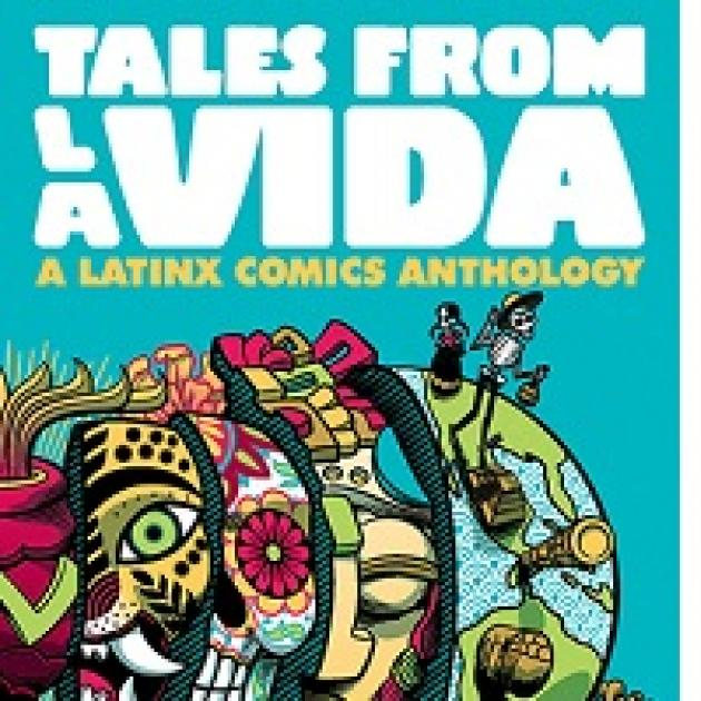 Turquoise background, words Tales from La Vida large in white at top, words A Latinx Comics Anthology and a very colorful image below of a world opened up with lots of interesting images in pieces within