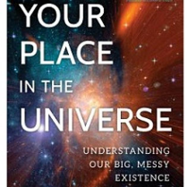 Book cover with spacey looking image in the background and words Your Place in the Universe understanding our big, messy existence