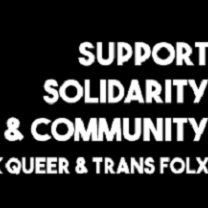 Black background and white letters saying Support Solidarity & Community Black, Queer and Trans Folx