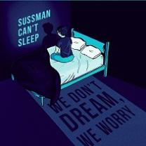 Dark blue themed art with a guy sitting up in bed and the words Sussman Can't Sleep and We don't dream, we worry