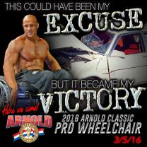 Body builder with no shirt on in a wheelchair, words saying It could have been my excuse but it became my victory