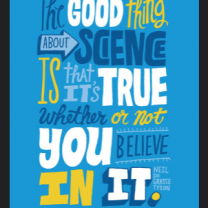 Sign saying The Good Thing about Science is that its true whether or not you believe in it