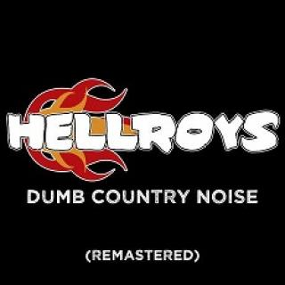 Black background with words Hellroys with fire coming out of the word Hell and under that the words Dumb Country noise and remastered in parentheses