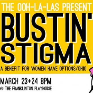 A poster saying the Ooh La Las present Bustin Stigma a Benefit for Women Have Options and the date and place