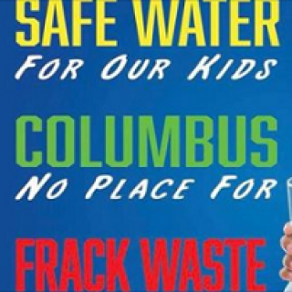Words Safe water for our kids, Columbus no place for frack waste